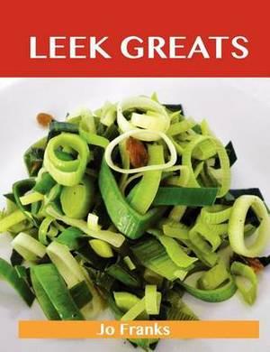 Leek Greats: Delicious Leek Recipes, the Top 86 Leek Recipes
