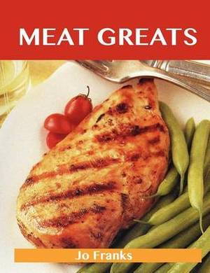 Meat Greats: Delicious Meat Recipes, the Top 100 Meat Recipes