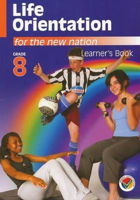 Life orientation for the new nation: Gr 8: Learner's book