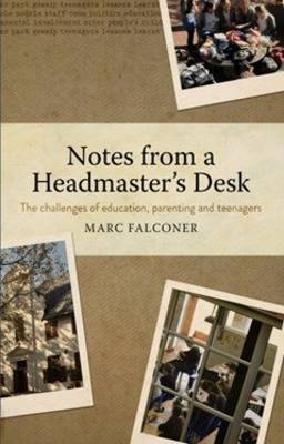 Notes from a headmaster's desk: Reflections on the challenges of education, parenting and adolescence