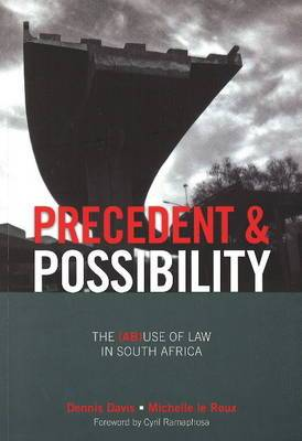 Precedent and Possibility: The (Ab)use of Law in South Africa