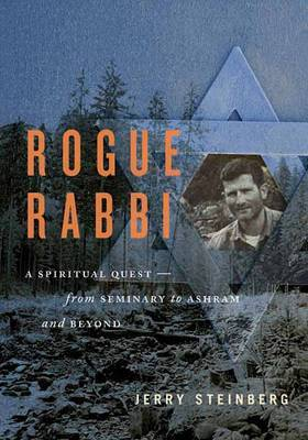 Rogue Rabbi: A Spiritual Quest - from Seminary to Ashram and Beyond