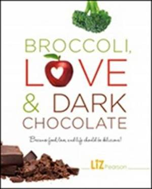 Broccoli, Love and Dark Chocolate: Because Food, Love, and Life Should Be Delicious!