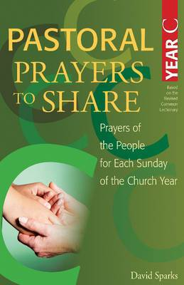 Pastoral Prayers to Share Year C: Prayers of the People for Each Sunday of the Church Year