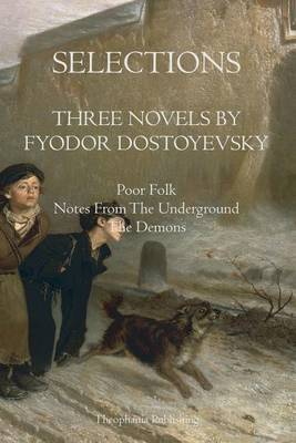 Selections Three Novels by Fyodor Dostoyevsky: Three Novels by Fydor Dostoyevsky