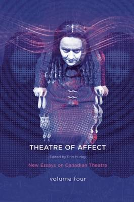 Theatres of Affect: New Essays on Canadian Theatre, Vol 4