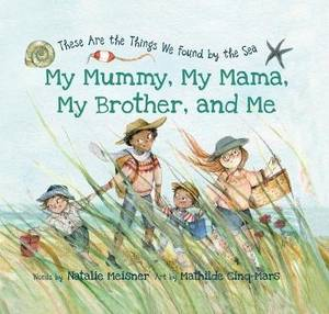 My Mummy, My Mama, My Brother, and Me: These Are the Things We Found By the Sea