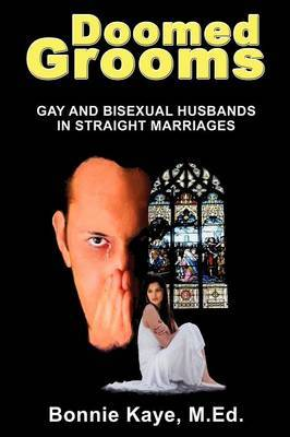 Doomed Grooms: Gay and Bisexual Husbands in Straight Marriages