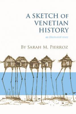 Sketch of Venetian History: An Illustrated Story