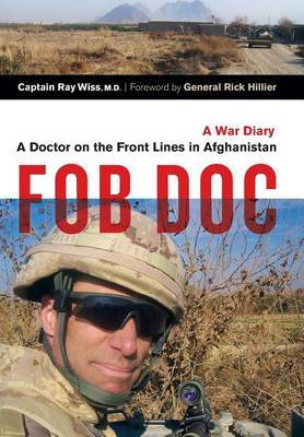 Fob Doc: A Doctor on the Front Lines in Afghanistan: A War Diary
