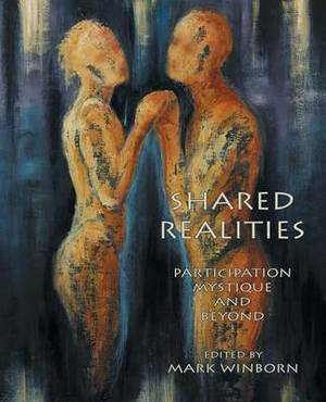 Shared Realities: Participation Mystique and Beyond [The Fisher King Review Volume 3]