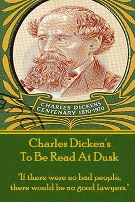 Charles Dicken's to Be Read at Dusk: If There Were No Bad People, There Would Be No Good Lawyers.