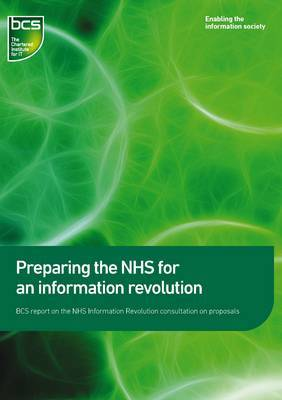 Preparing the NHS for an Information Revolution: BCS Report on the NHS Information Revolution Consultation on Propsals