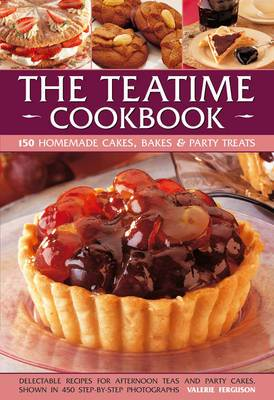 The Teatime Cookbook: Delectable Recipes for Afternoon Teas and Party Cakes, Shown in 450 Step-by-step Photographs