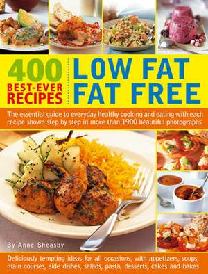 400 Low Fat Fat Free Best-ever Recipes: The Essential Guide to Everyday Healthy Cooking and Eating with Each Recipe Shown Step by Step in More Than 1900 Beautiful Photographs