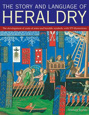 The Story and Language of Heraldry: The Development of Coats of Arms and Heraldic Symbols, with 575 Illustrations