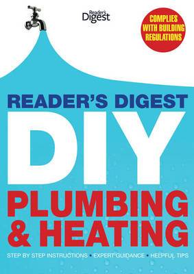 Reader's Digest DIY: Plumbing and Heating: Step by Step Instructions, Expert Guidance, Helpful Tips