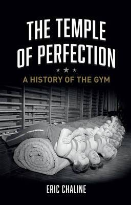 The Temple of Perfection: A History of the Gym