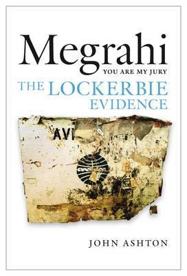 Megrahi: You are My Jury: The Lockerbie Evidence