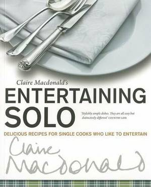 Entertaining Solo: Delicious Recipes for Single Cooks Who Like to Entertain