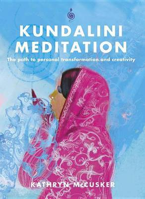 Kundalini Meditation: The Path to Personal Transformation and Creativity