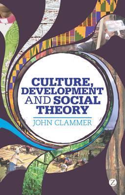 Culture, Development and Social Theory: Towards an Integrated Social Development