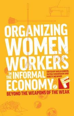 Organizing Women Workers in the Informal Economy: Beyond the Weapons of the Weak