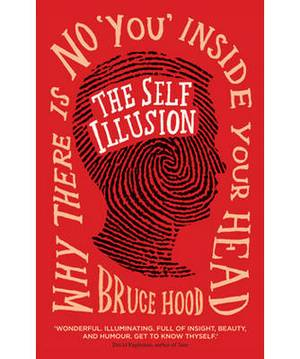 The Self Illusion: Why There is No You Inside Your Head