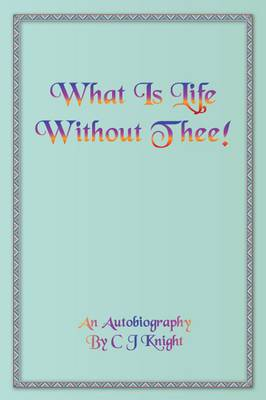 What is Life Without Thee?: An Autobiography