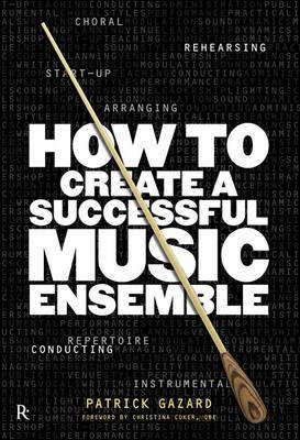 How to Create a Successful Music Ensemble: Running Your Group and Arranging the Music