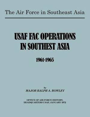 The Air Force in Southeast Asia: US FAC Operations in Southeast Asia 1961-1965