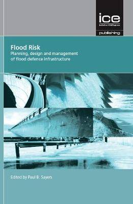 Flood Risk: Planning, Design and Management of Flood Defence Infrastructure