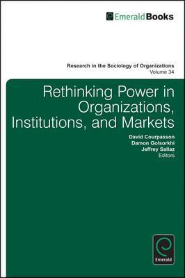 Rethinking Power in Organizations, Institutions, and Markets