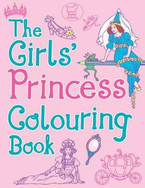The Girls' Princess Colouring Book