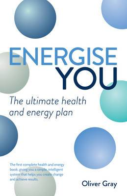 Energise You: The Ultimate Stress-busting Health & Energy Plan - A Simple Yet Powerful System to Achieve Great Health, Energy and Happiness