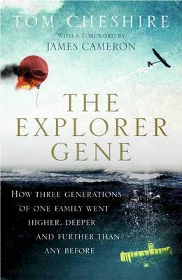 The Explorer Gene: How Three Generations of One Family Went Higher, Deeper and Further Than Anyone Before