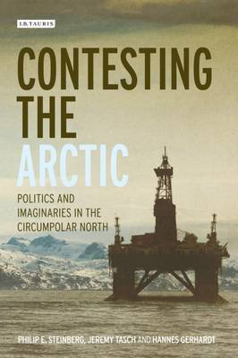 Contesting the Arctic: Politics and Imaginaries in the Circumpolar North