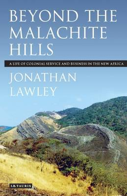 Beyond the Malachite Hills: A Life of Colonial Service and Business in the New Africa