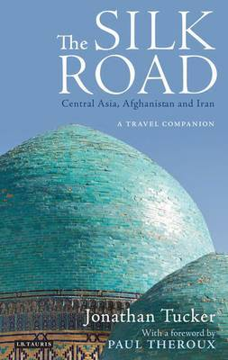 The Silk Road - Central Asia: A Travel Companion