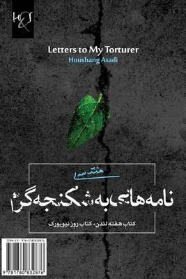 Letters to My Torturer: Naameh-Haee Be Shekanjeh-Garam