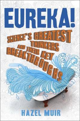 Eureka!: Science's Greatest Thinkers and Their Key Breakthroughs
