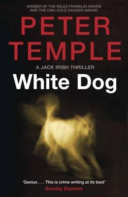 White Dog: 4: A Jack Irish Thriller