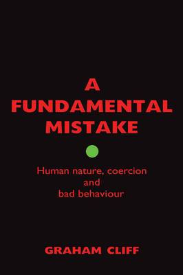 A Fundamental Mistake: Human Nature, Coercion and Bad Behaviour