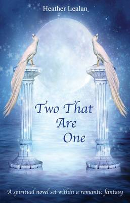 Two That Are One: A spiritual novel set within a romantic fantasy