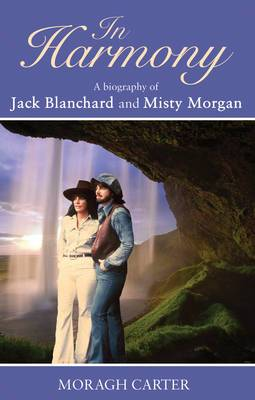 In Harmony: A Biography of Jack Blanchard and Misty Morgan