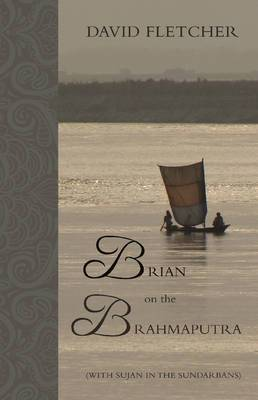 Brian on the Brahmaputra: (With Sujan in the Sundarbans)