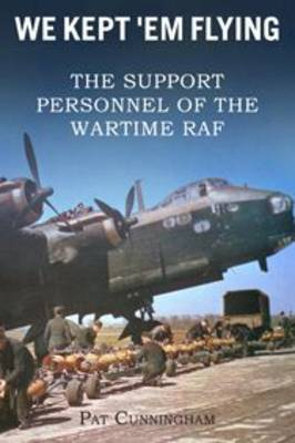 We Kept 'Em Flying - the Support Personnel of the Wartime RAF