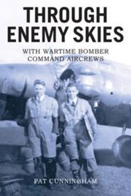 Through Enemy Skies - With Wartime Bomber Command Aircrews