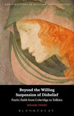 The Beyond the Willing Suspension of Disbelief: Poetic Faith from Coleridge to Tolkien