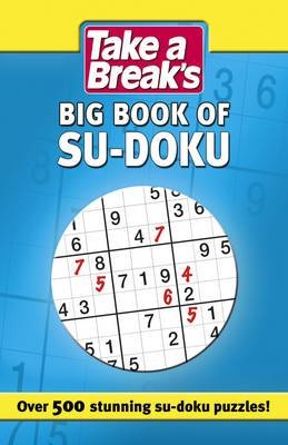 Take a Break's Big Book of Su-doku: Over 500 Stunning Su-doku Puzzles!